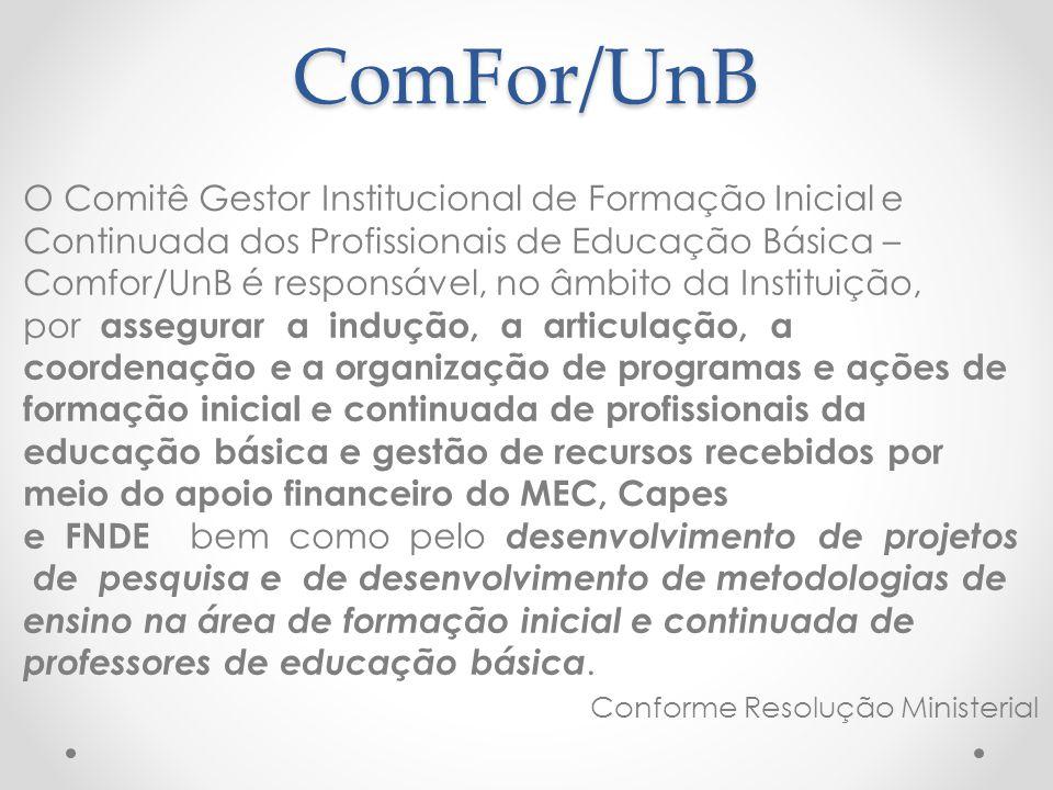 ComFor/UnB O Comitê Gestor Institucional de Formação Inicial e Continuada dos Profissionais de Educação Básica – Comfor/UnB é responsável, no âmbito d