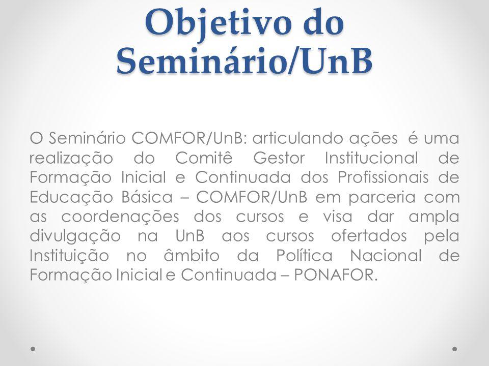 Objetivo do Seminário/UnB O Seminário COMFOR/UnB: articulando ações é uma realização do Comitê Gestor Institucional de Formação Inicial e Continuada d