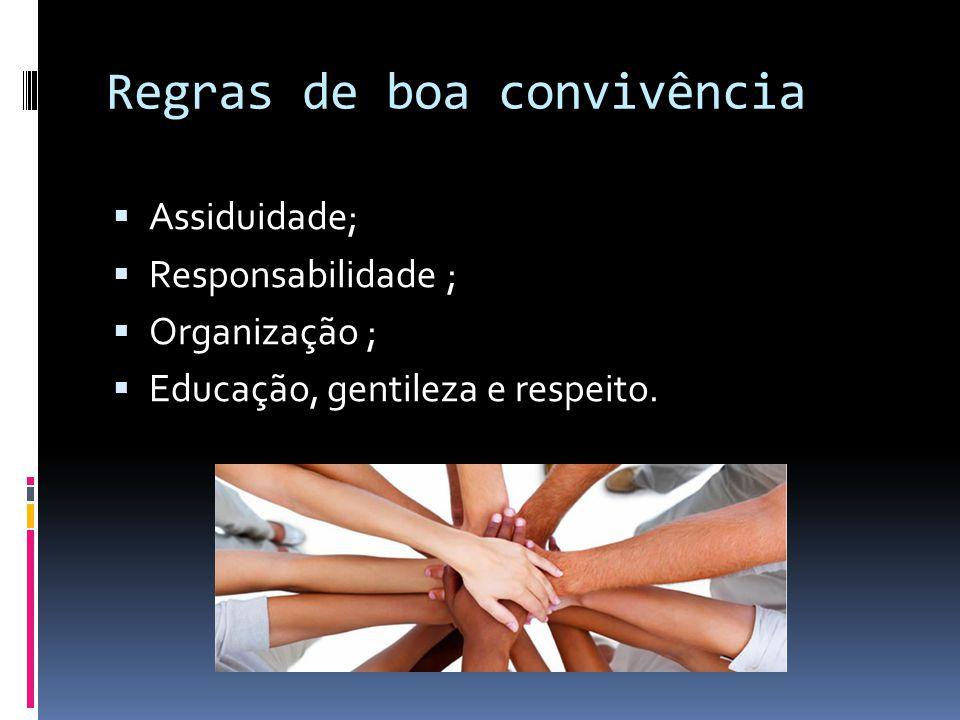 Regras de boa convivência  Assiduidade;  Responsabilidade ;  Organização ;  Educação, gentileza e respeito.