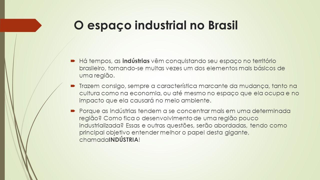 CENTRO-OESTE  Sua industrialização se baseia no beneficiamento de matérias-primas e cereais, o que contribui para o maior valor de sua produção industrial.