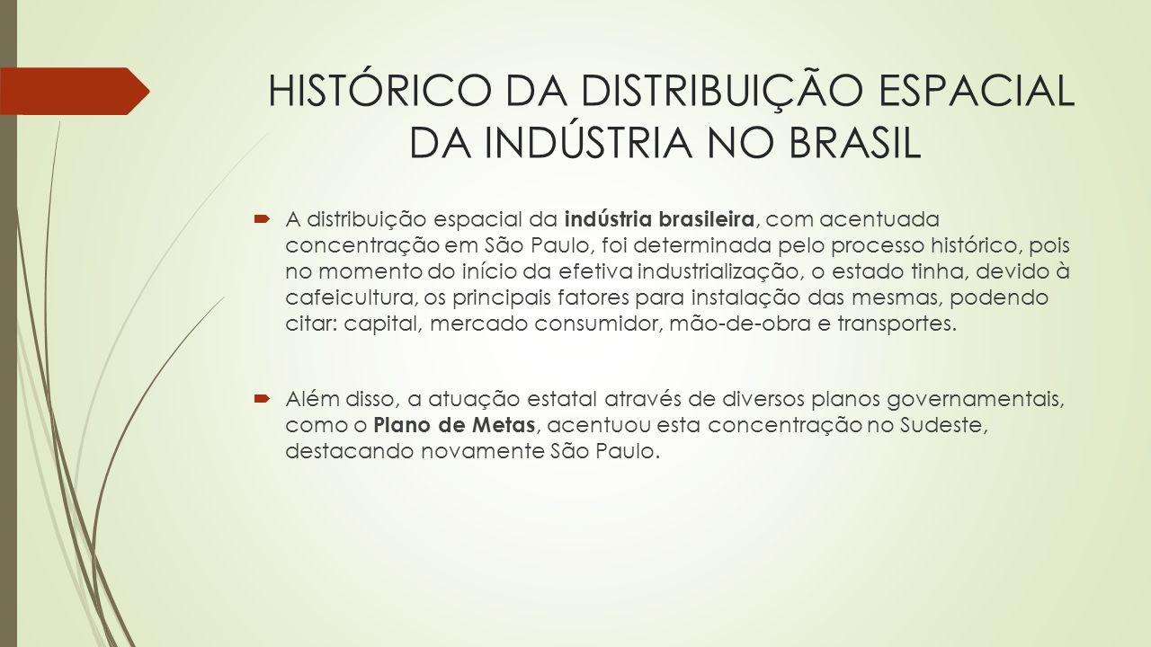 HISTÓRICO DA DISTRIBUIÇÃO ESPACIAL DA INDÚSTRIA NO BRASIL  A distribuição espacial da indústria brasileira, com acentuada concentração em São Paulo,