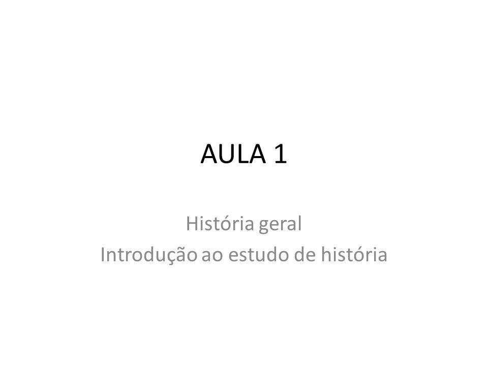 AULA 1 História geral Introdução ao estudo de história