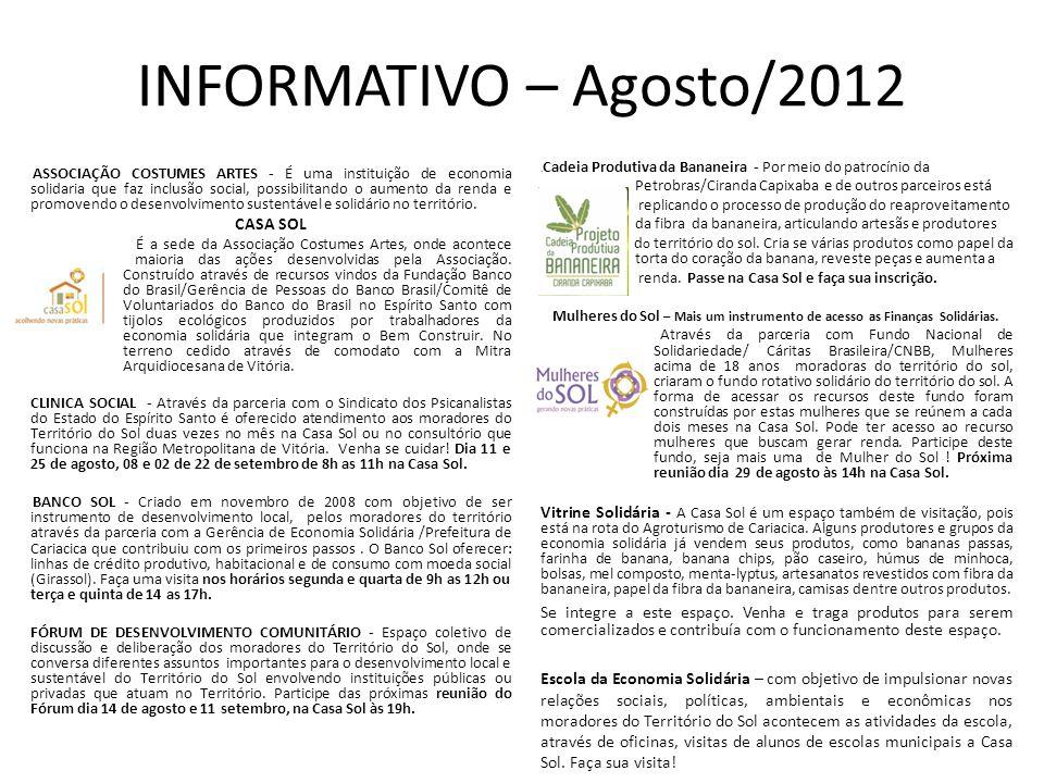 INFORMATIVO – Agosto/2012 ASSOCIAÇÃO COSTUMES ARTES - É uma instituição de economia solidaria que faz inclusão social, possibilitando o aumento da renda e promovendo o desenvolvimento sustentável e solidário no território.