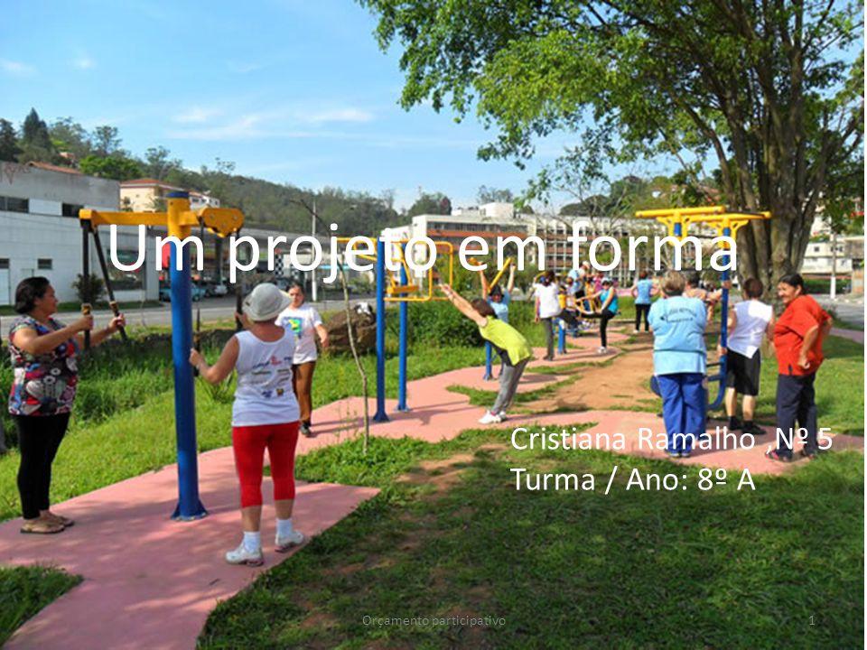 Um projeto em forma 1Orçamento participativo Cristiana Ramalho,Nº 5 Turma / Ano: 8º A