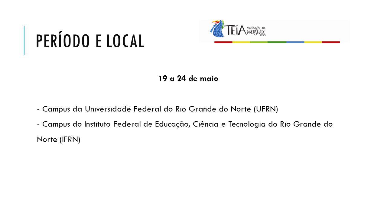 PERÍODO E LOCAL 19 a 24 de maio - Campus da Universidade Federal do Rio Grande do Norte (UFRN) - Campus do Instituto Federal de Educação, Ciência e Te