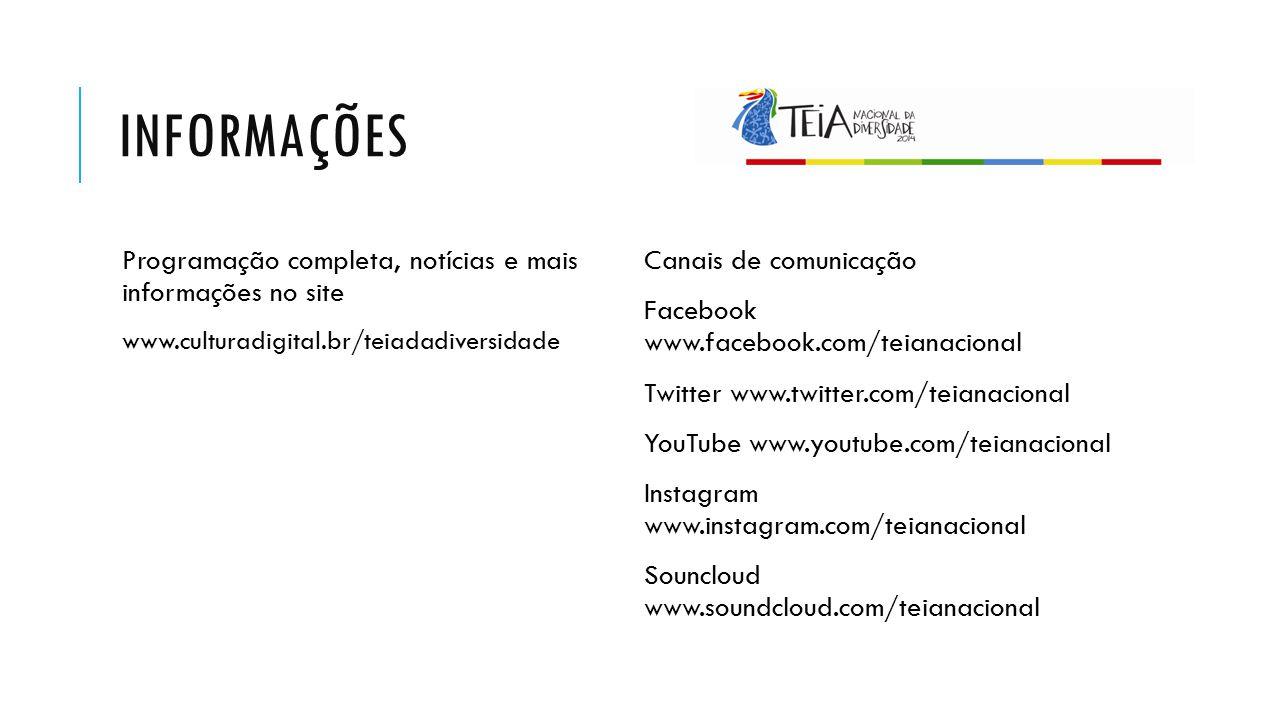 INFORMAÇÕES Programação completa, notícias e mais informações no site www.culturadigital.br/teiadadiversidade Canais de comunicação Facebook www.faceb