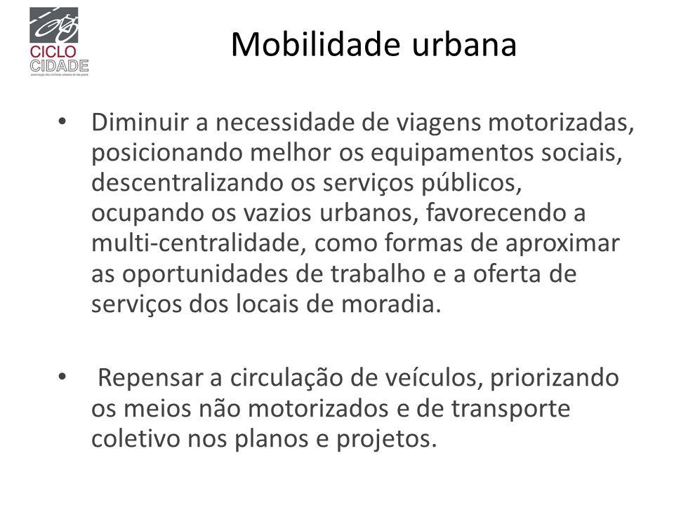 Mobilidade urbana Diminuir a necessidade de viagens motorizadas, posicionando melhor os equipamentos sociais, descentralizando os serviços públicos, o