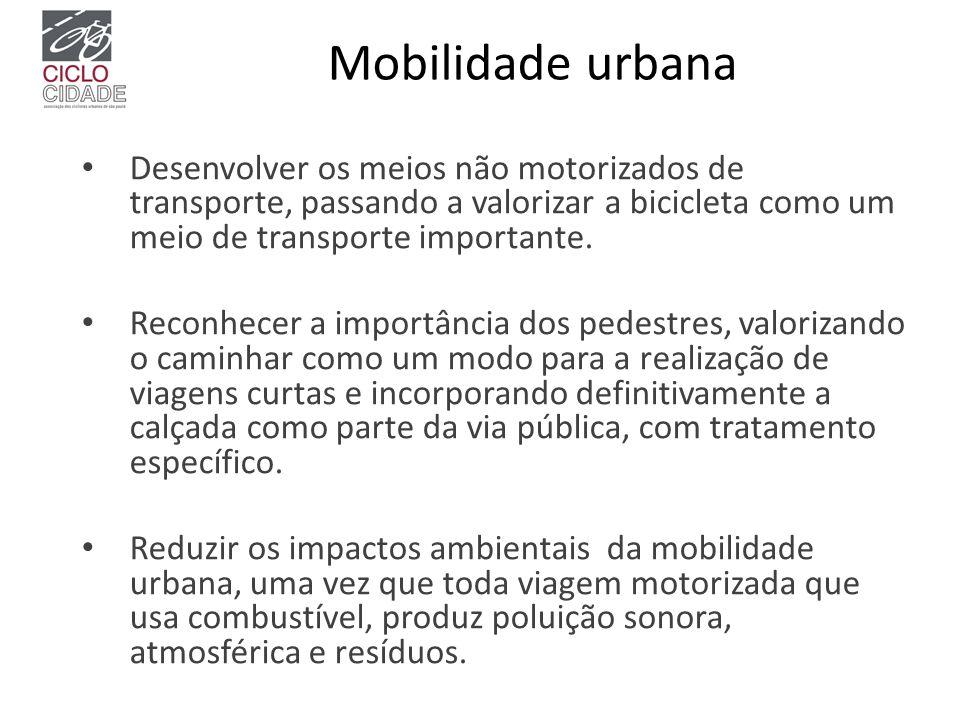 Mobilidade urbana Desenvolver os meios não motorizados de transporte, passando a valorizar a bicicleta como um meio de transporte importante. Reconhec