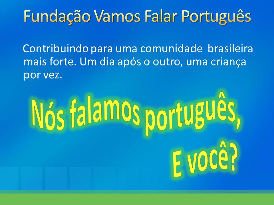 Contribuindo para uma comunidade brasileira mais forte. Um dia após o outro, uma criança por vez.