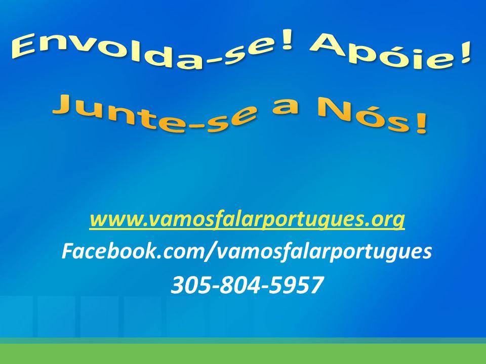 www.vamosfalarportugues.org Facebook.com/vamosfalarportugues 305-804-5957