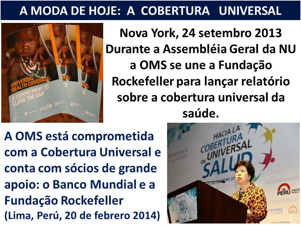 Nova York, 24 setembro 2013 Durante a Assembléia Geral da NU a OMS se une a Fundação Rockefeller para lançar relatório sobre a cobertura universal da