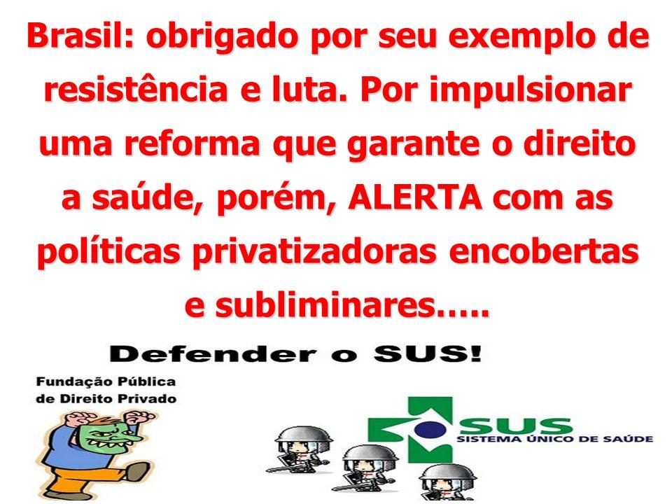 Brasil: obrigado por seu exemplo de resistência e luta. Por impulsionar uma reforma que garante o direito a saúde, porém, ALERTA com as políticas priv