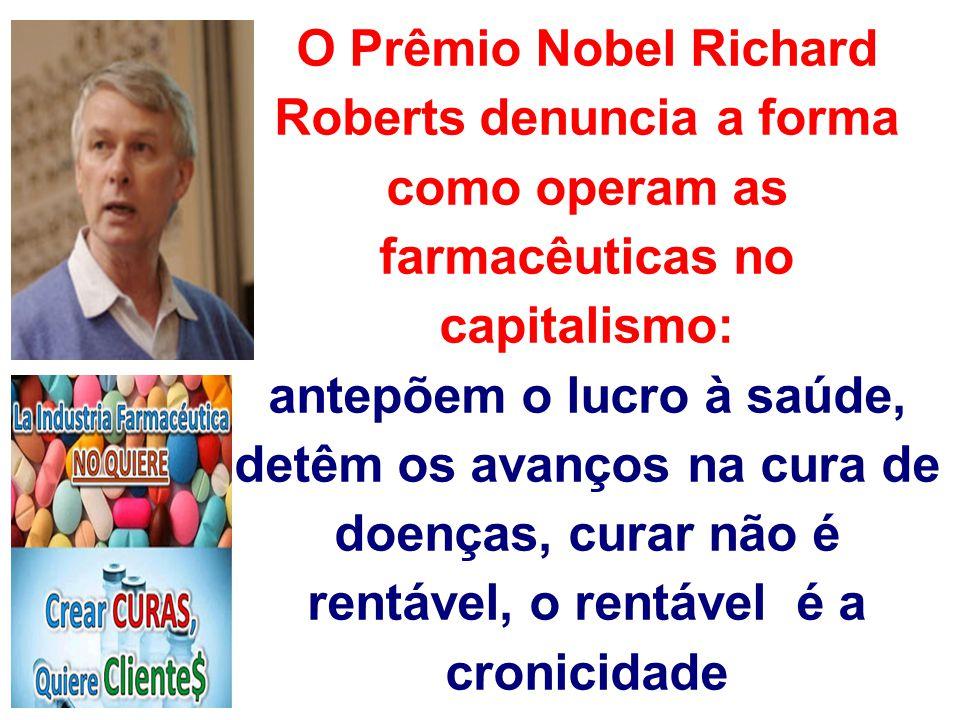 O Prêmio Nobel Richard Roberts denuncia a forma como operam as farmacêuticas no capitalismo: antepõem o lucro à saúde, detêm os avanços na cura de doe