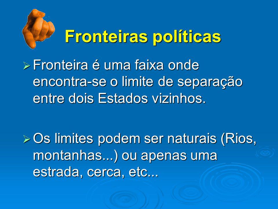 Fronteiras políticas  Fronteira é uma faixa onde encontra-se o limite de separação entre dois Estados vizinhos.  Os limites podem ser naturais (Rios