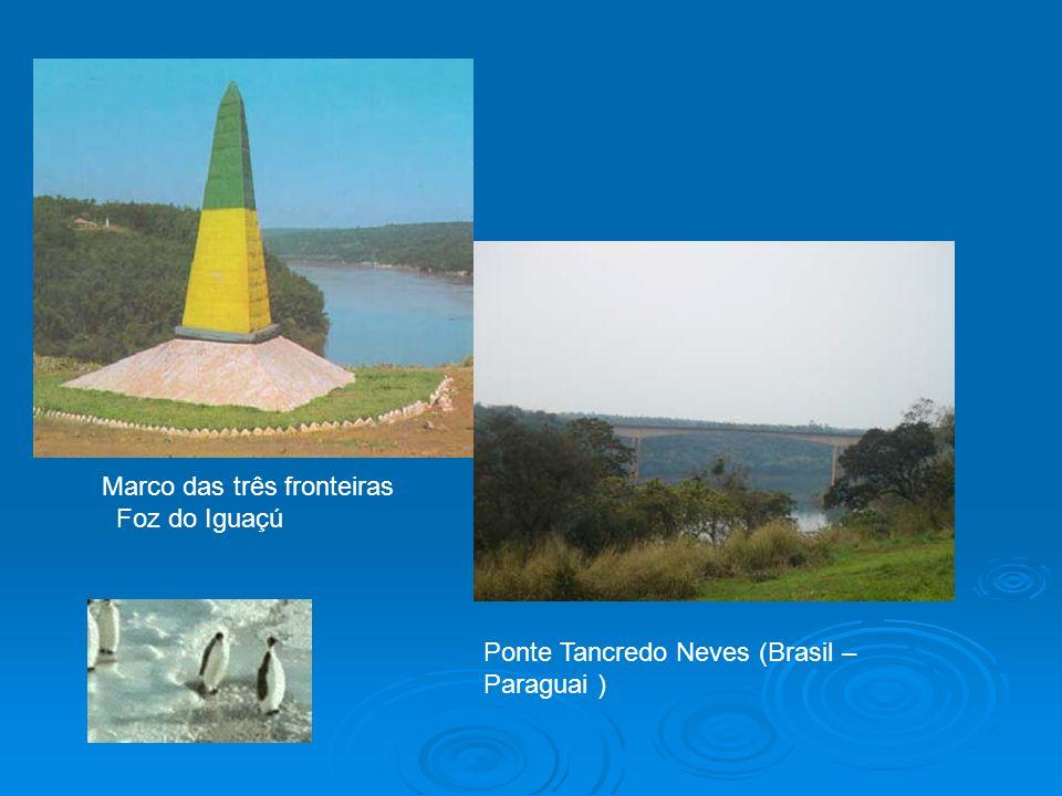Marco das três fronteiras Foz do Iguaçú Ponte Tancredo Neves (Brasil – Paraguai )