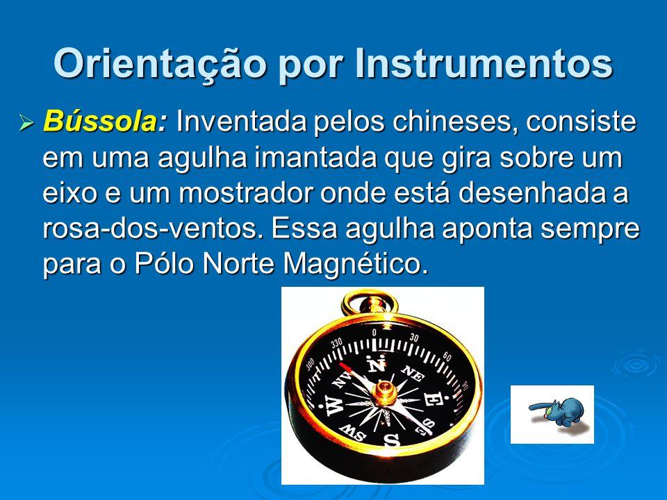 Orientação por Instrumentos  Bússola: Inventada pelos chineses, consiste em uma agulha imantada que gira sobre um eixo e um mostrador onde está desen
