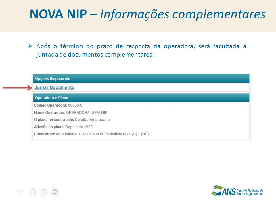  Após o término do prazo de resposta da operadora, será facultada a juntada de documentos complementares: NOVA NIP – Informações complementares