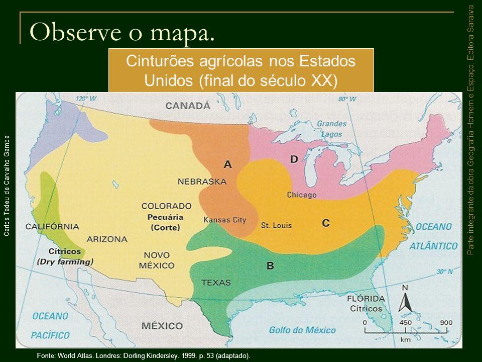 Parte integrante da obra Geografia Homem e Espaço, Editora Saraiva Observe o mapa. Cinturões agrícolas nos Estados Unidos (final do século XX) Carlos