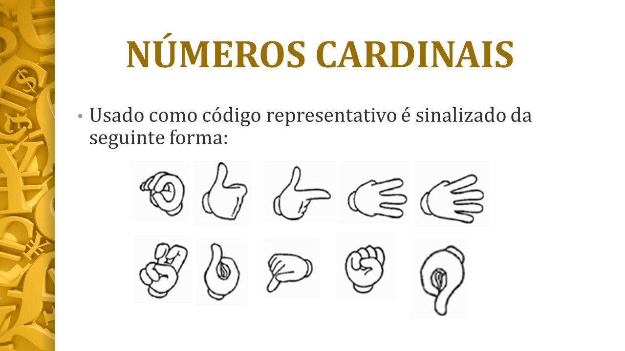 NÚMEROS CARDINAIS Usado como código representativo é sinalizado da seguinte forma: