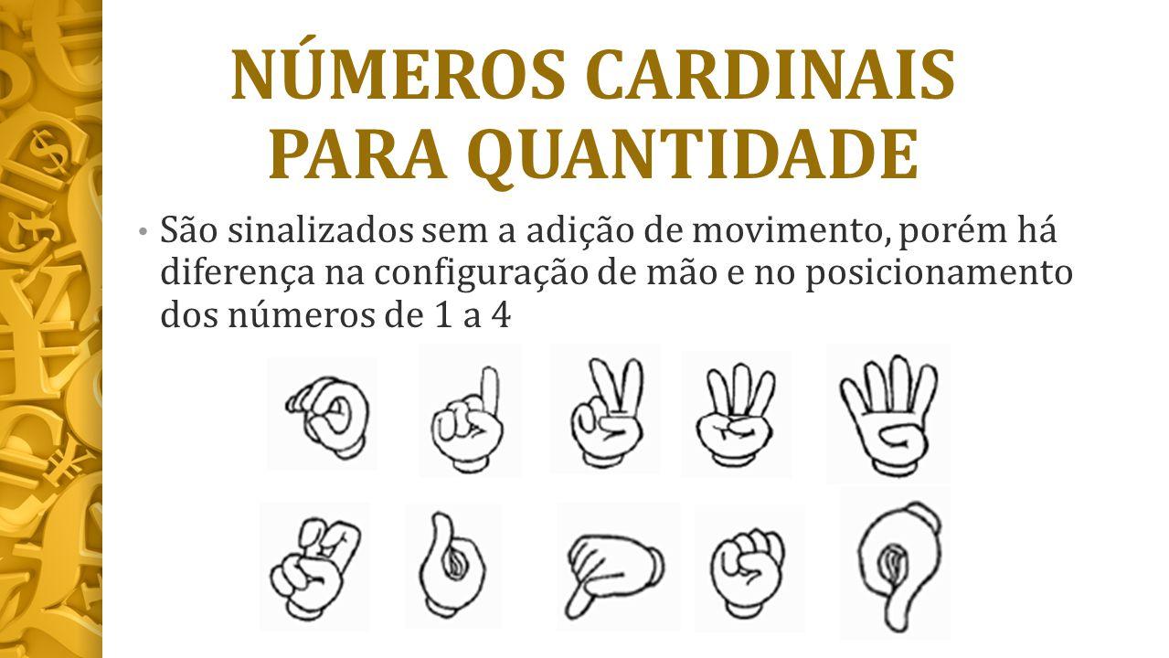 NÚMEROS CARDINAIS PARA QUANTIDADE São sinalizados sem a adição de movimento, porém há diferença na configuração de mão e no posicionamento dos números de 1 a 4