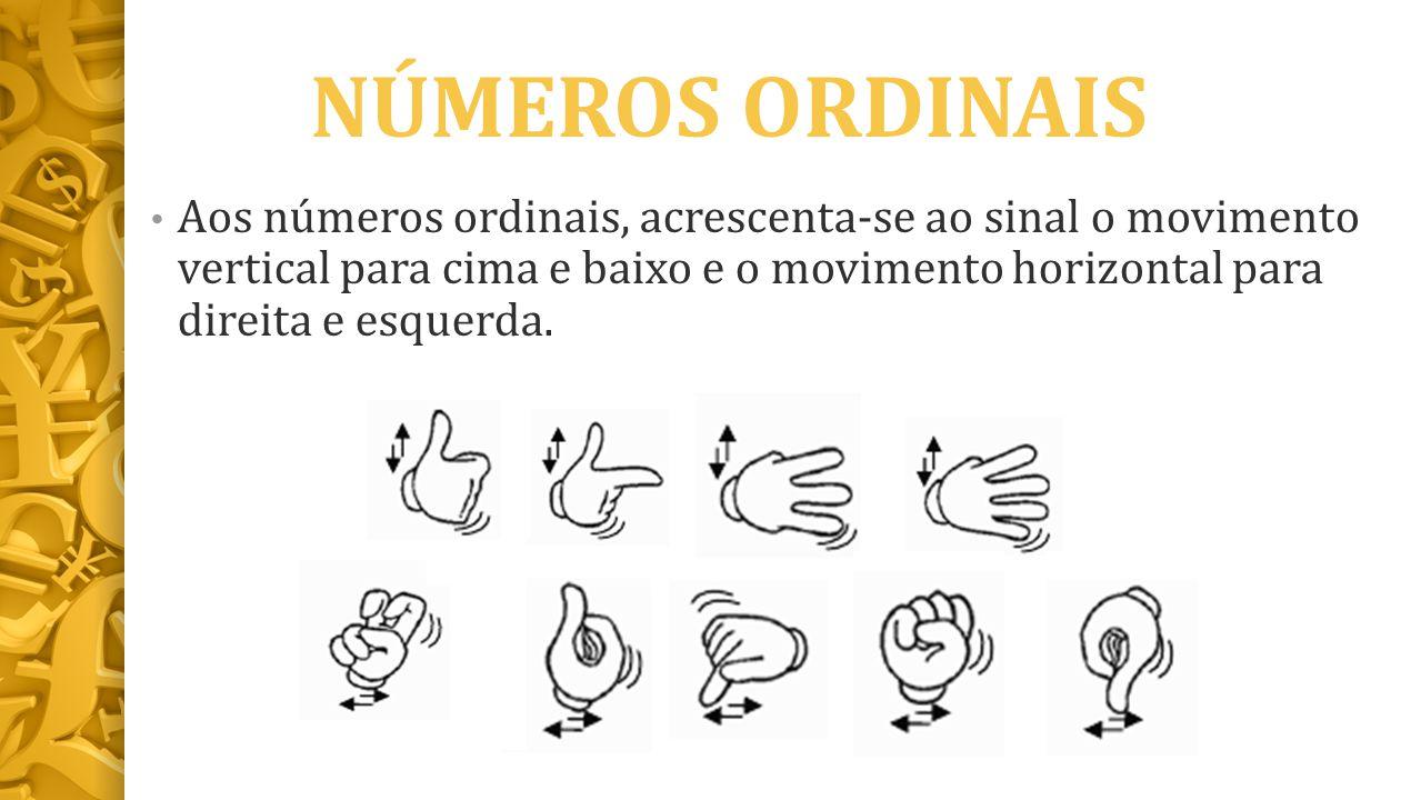 NÚMEROS ORDINAIS Aos números ordinais, acrescenta-se ao sinal o movimento vertical para cima e baixo e o movimento horizontal para direita e esquerda.