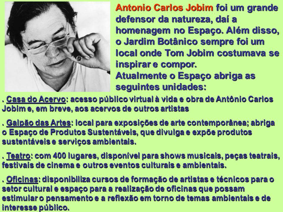 ESPAÇO TOM JOBIM O Espaço Tom Jobim – Cultura e Meio Ambiente está instalado em antigas construções do Instituto de Pesquisa Jardim Botânico do Rio de