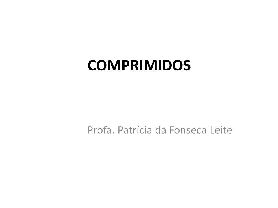 COMPRIMIDOS Profa. Patrícia da Fonseca Leite