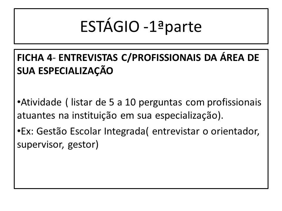 ESTÁGIO -1ªparte FICHA 4- ENTREVISTAS C/PROFISSIONAIS DA ÁREA DE SUA ESPECIALIZAÇÃO Atividade ( listar de 5 a 10 perguntas com profissionais atuantes