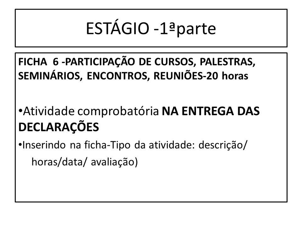 ESTÁGIO -1ªparte FICHA 6 -PARTICIPAÇÃO DE CURSOS, PALESTRAS, SEMINÁRIOS, ENCONTROS, REUNIÕES-20 horas Atividade comprobatória NA ENTREGA DAS DECLARAÇÕ