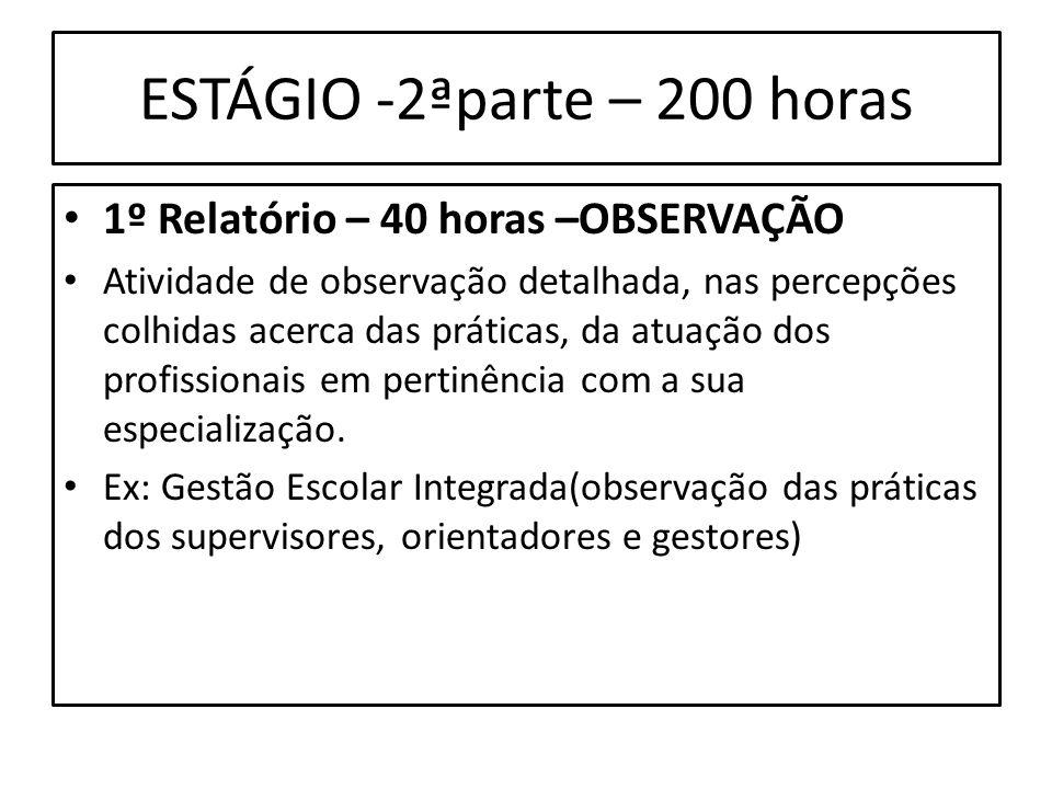 ESTÁGIO -2ªparte – 200 horas 1º Relatório – 40 horas –OBSERVAÇÃO Atividade de observação detalhada, nas percepções colhidas acerca das práticas, da at