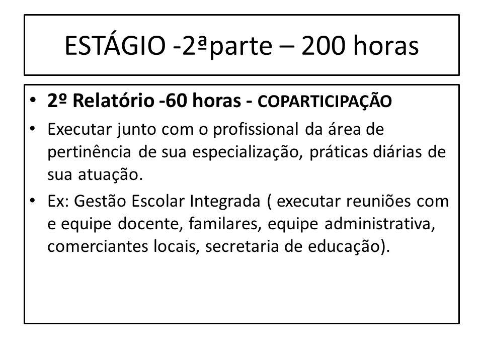 ESTÁGIO -2ªparte – 200 horas 2º Relatório -60 horas - COPARTICIPAÇÃO Executar junto com o profissional da área de pertinência de sua especialização, p