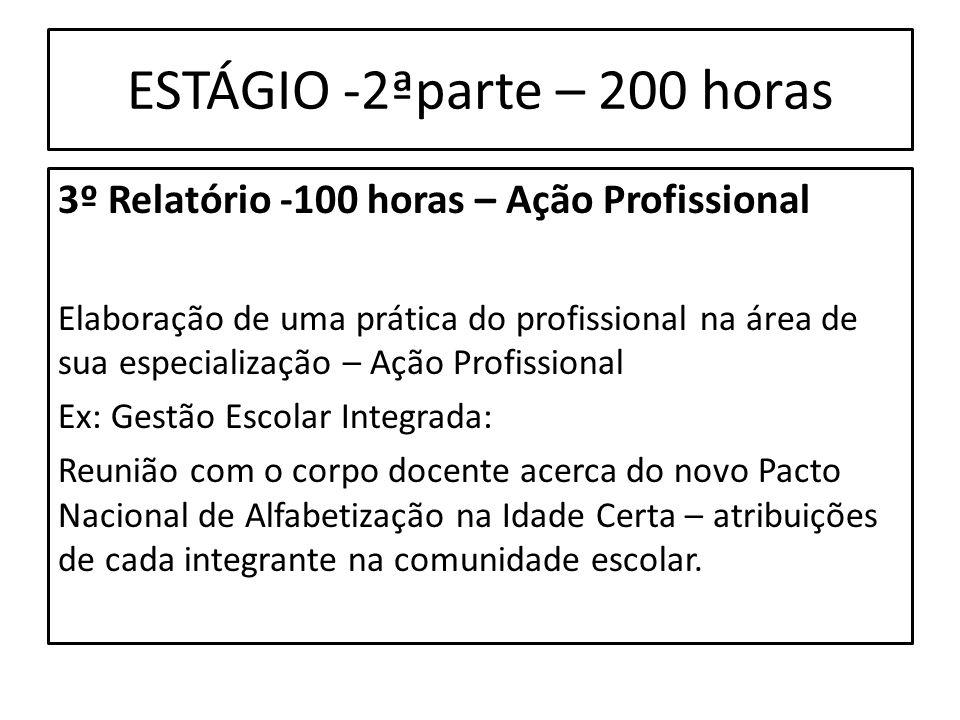 ESTÁGIO -2ªparte – 200 horas 3º Relatório -100 horas – Ação Profissional Elaboração de uma prática do profissional na área de sua especialização – Açã
