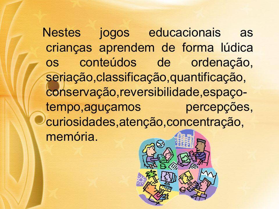 Nestes jogos educacionais as crianças aprendem de forma lúdica os conteúdos de ordenação, seriação,classificação,quantificação, conservação,reversibil