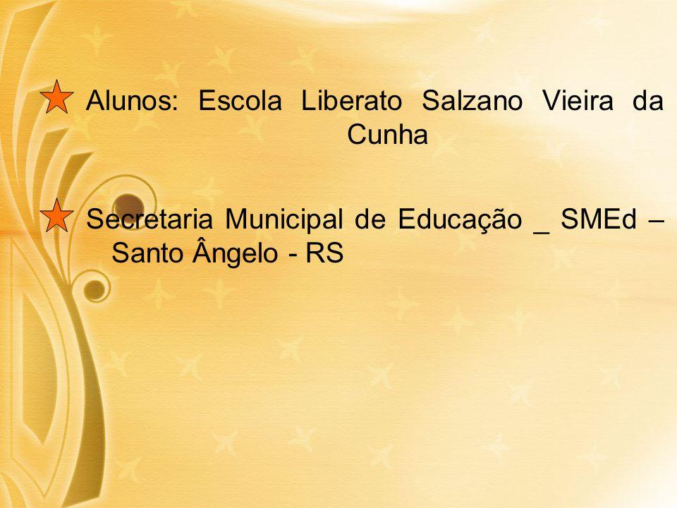 Alunos: Escola Liberato Salzano Vieira da Cunha Secretaria Municipal de Educação _ SMEd – Santo Ângelo - RS