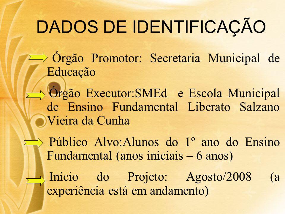 DADOS DE IDENTIFICAÇÃO Órgão Promotor: Secretaria Municipal de Educação Órgão Executor:SMEd e Escola Municipal de Ensino Fundamental Liberato Salzano