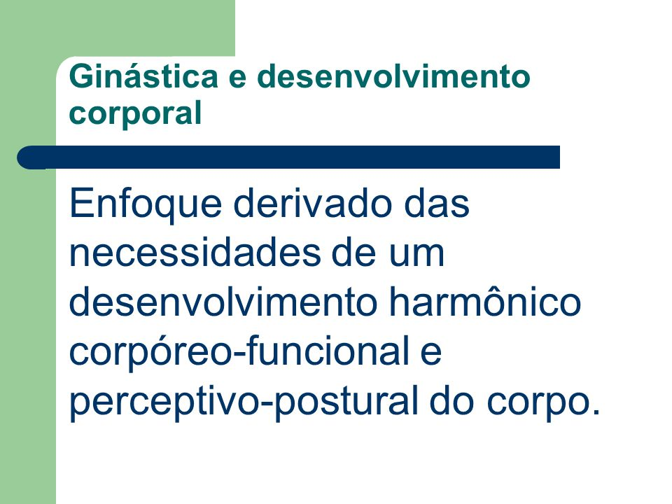 Ginástica e desenvolvimento corporal Enfoque derivado das necessidades de um desenvolvimento harmônico corpóreo-funcional e perceptivo-postural do cor