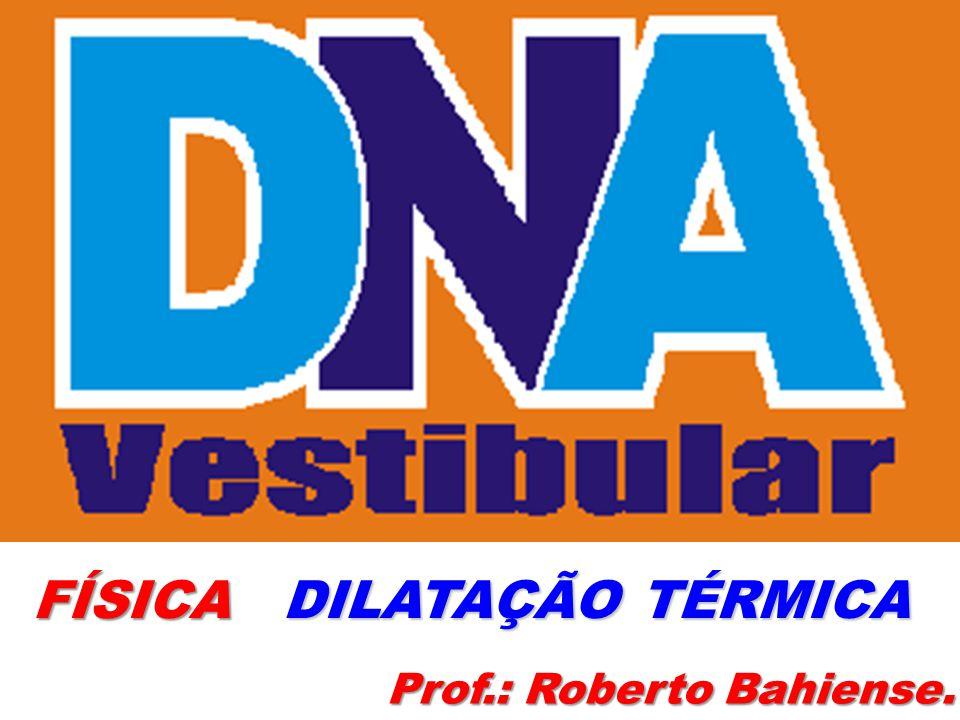 DILATAÇÃO TÉRMICA FÍSICA Prof.: Roberto Bahiense.