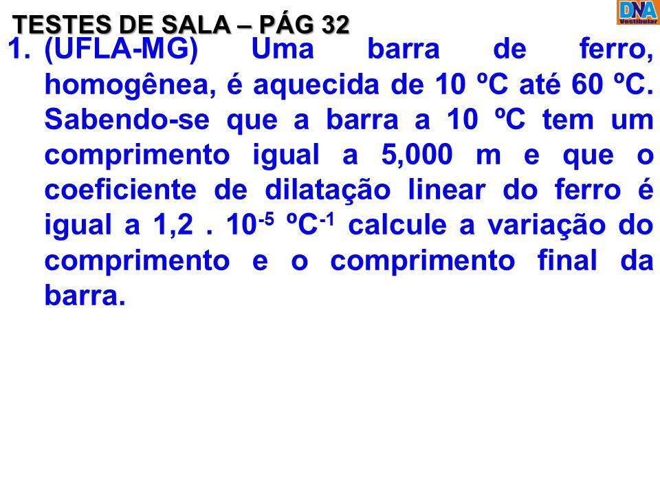1.(UFLA-MG) Uma barra de ferro, homogênea, é aquecida de 10 ºC até 60 ºC. Sabendo-se que a barra a 10 ºC tem um comprimento igual a 5,000 m e que o co