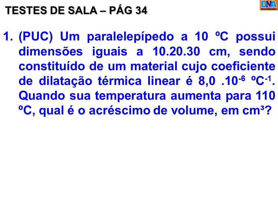 1.(PUC) Um paralelepípedo a 10 ºC possui dimensões iguais a 10.20.30 cm, sendo constituído de um material cujo coeficiente de dilatação térmica linear