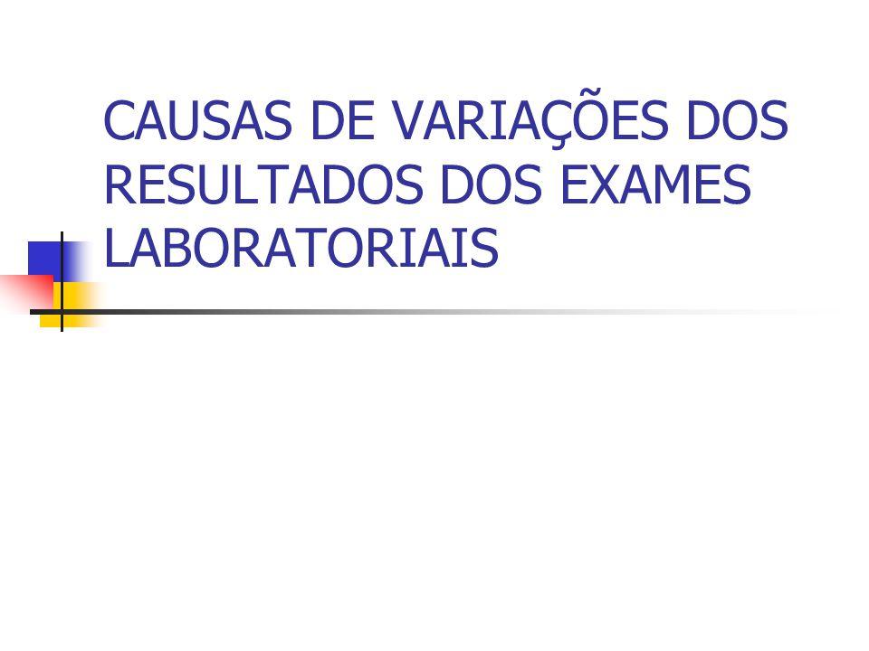 CAUSAS DE VARIAÇÕES DOS RESULTADOS DOS EXAMES LABORATORIAIS