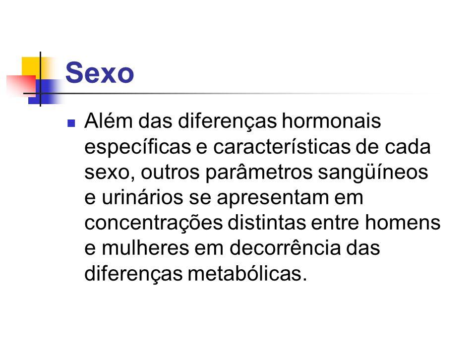 Sexo Além das diferenças hormonais específicas e características de cada sexo, outros parâmetros sangüíneos e urinários se apresentam em concentrações