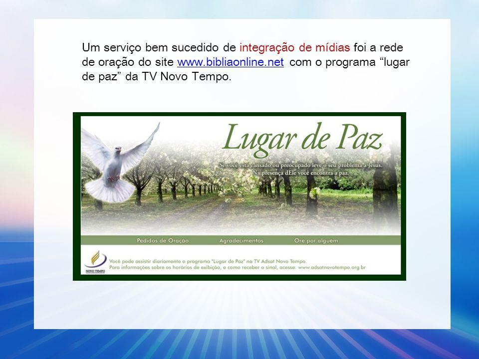 """Um serviço bem sucedido de integração de mídias foi a rede de oração do site www.bibliaonline.net com o programa """"lugar de paz"""" da TV Novo Tempo.www.b"""