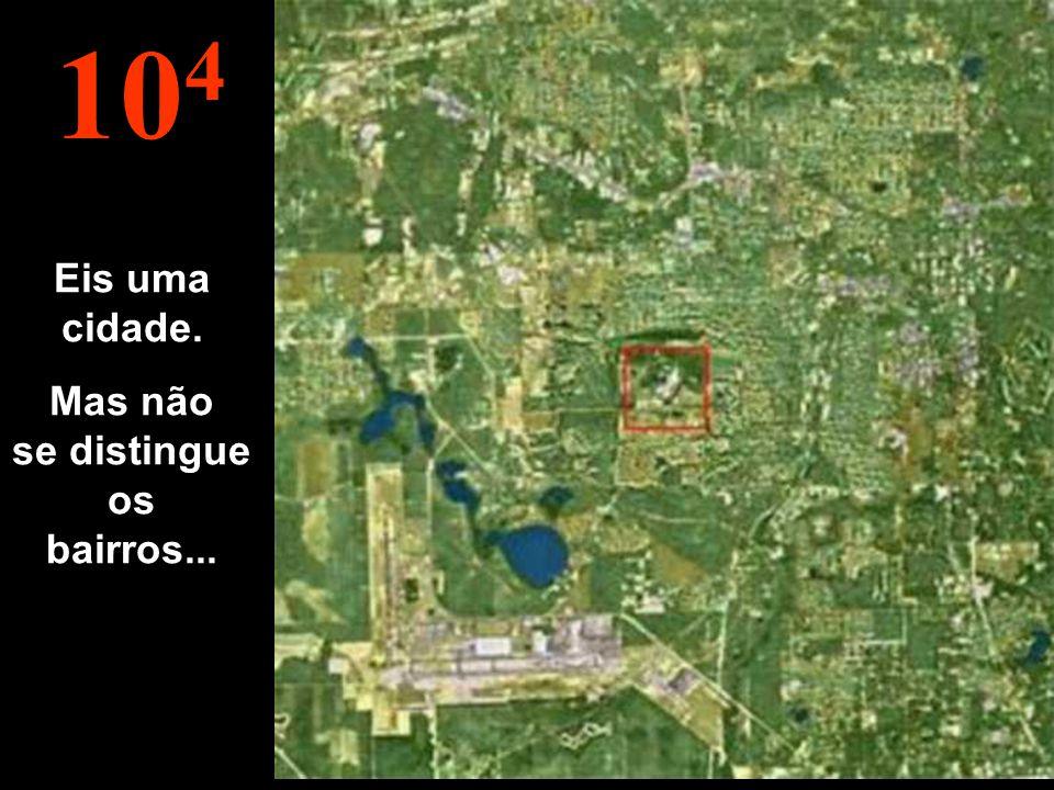 10 4 Eis uma cidade. Mas não se distingue os bairros...