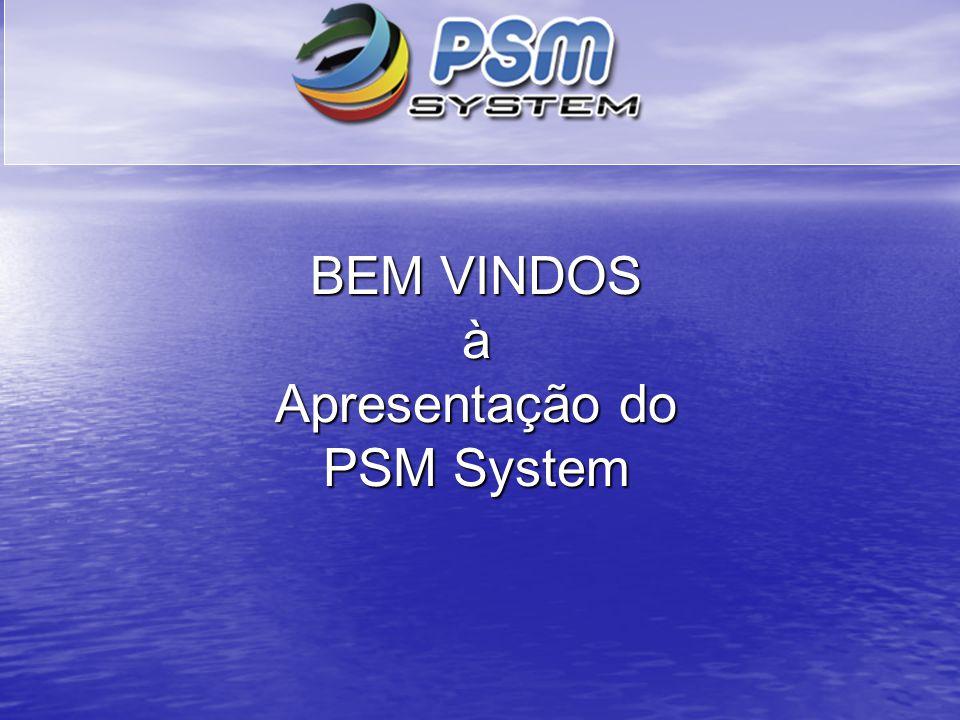 BEM VINDOS à Apresentação do PSM System