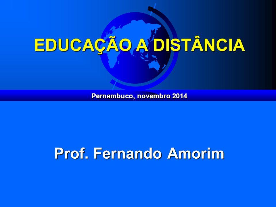 EDUCAÇÃO A DISTÂNCIA Prof. Fernando Amorim Pernambuco, novembro 2014