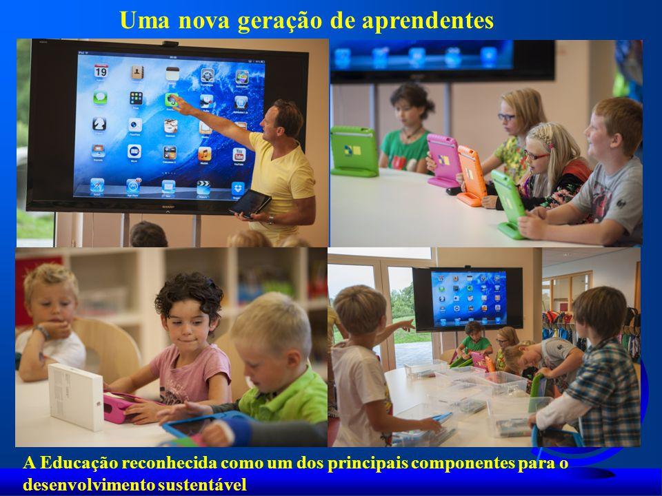 Uma nova geração de aprendentes A Educação reconhecida como um dos principais componentes para o desenvolvimento sustentável