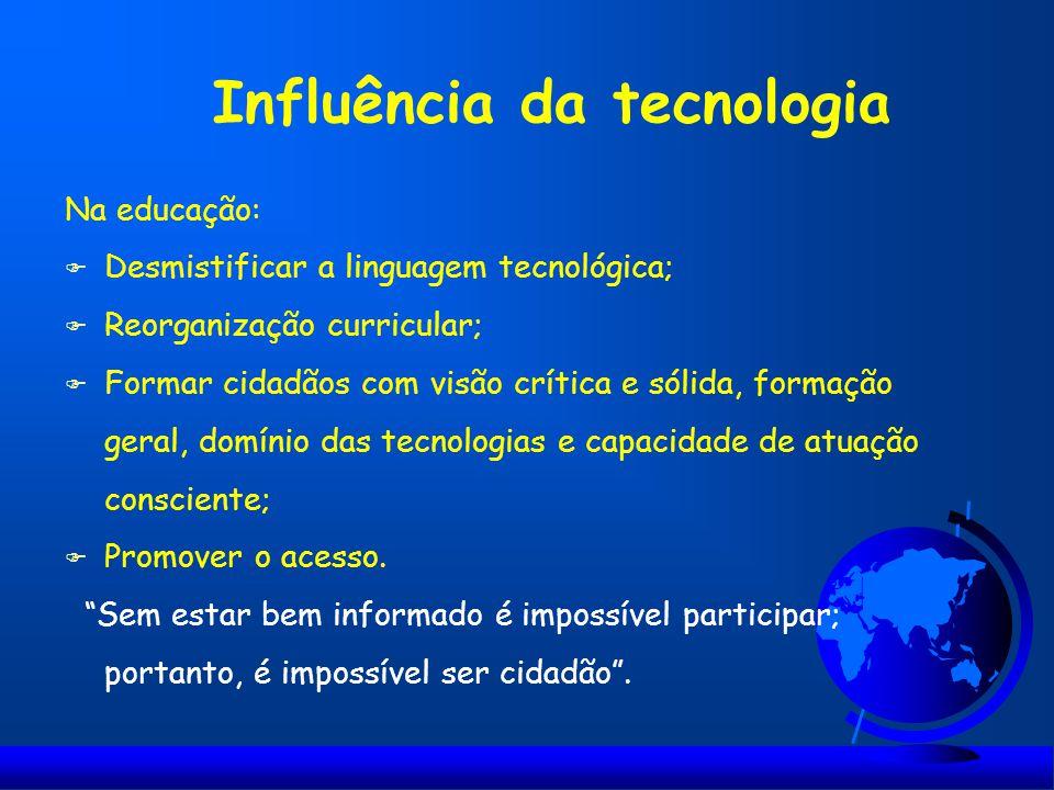 Na educação: F Desmistificar a linguagem tecnológica; F Reorganização curricular; F Formar cidadãos com visão crítica e sólida, formação geral, domíni