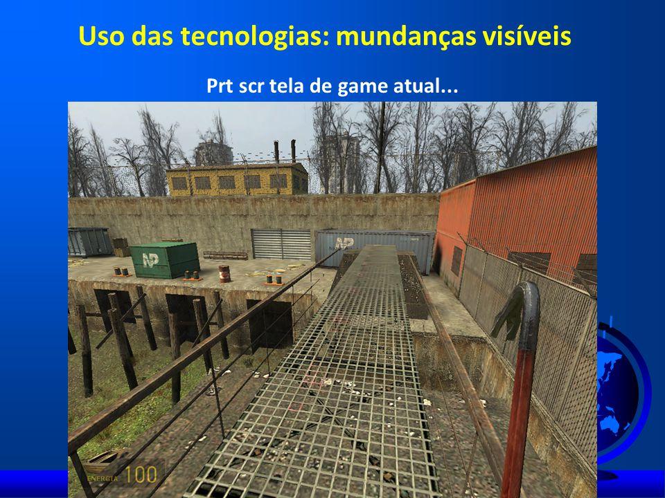 Prt scr tela de game atual... Uso das tecnologias: mundanças visíveis