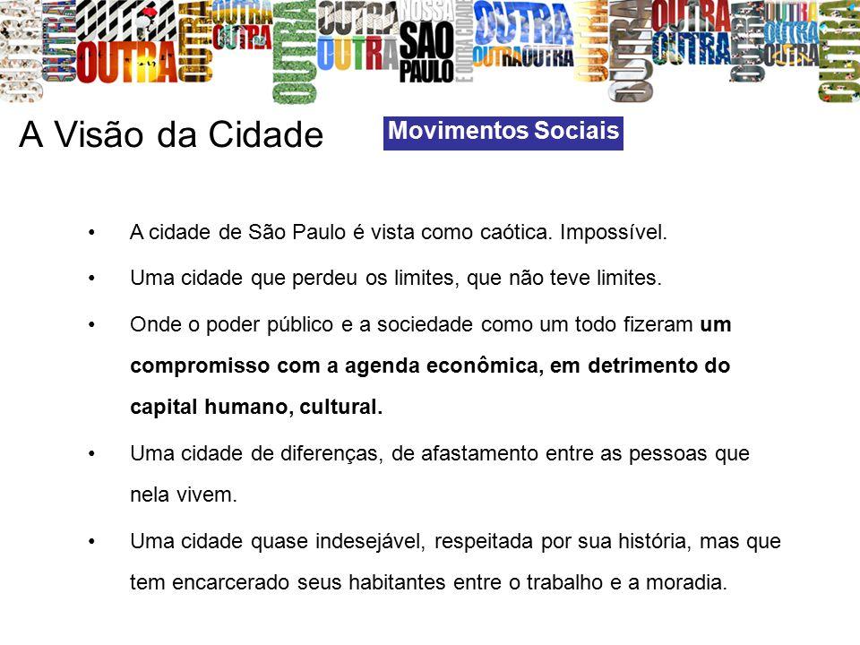 A Visão da Cidade A cidade de São Paulo é vista como caótica. Impossível. Uma cidade que perdeu os limites, que não teve limites. Onde o poder público