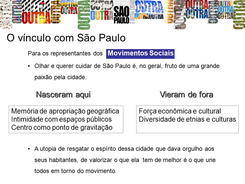 O vínculo com São Paulo Para os representantes dos : Olhar e querer cuidar de São Paulo é, no geral, fruto de uma grande paixão pela cidade. Movimento